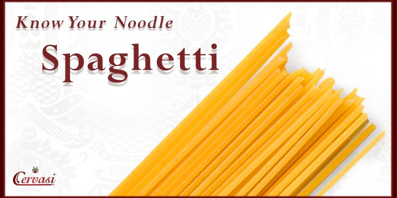 Know Your Cervasi Noodle: Spaghetti