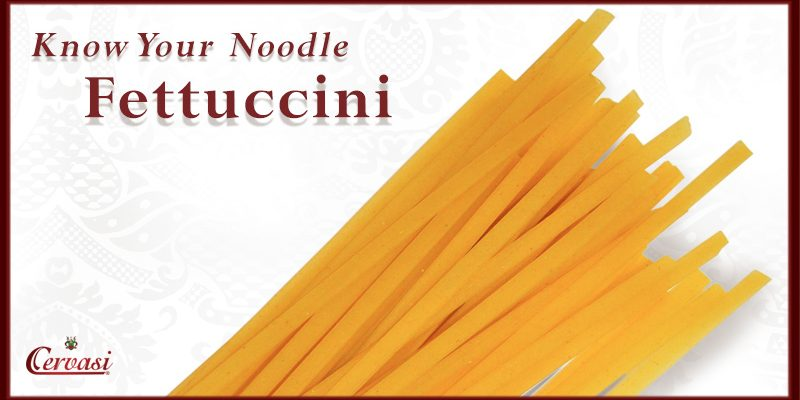 Know Your Noodle: Cervasi Fettuccini