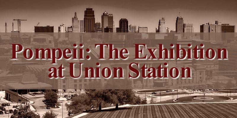 Cervas and Pompeii Exhibit at Union Station in Kansas City