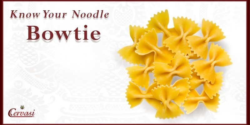 Cervasi Pasta: Know Your Noodle, Bow Tie
