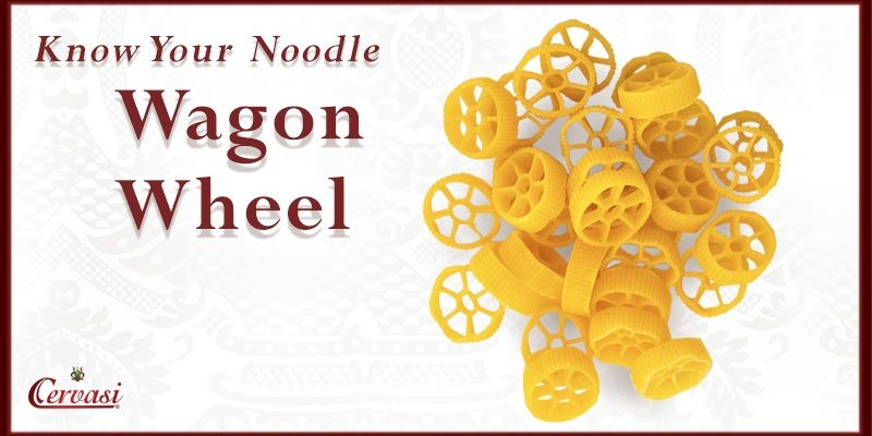 Know Your Cervasi Noodle: Wagon Wheel Pasta