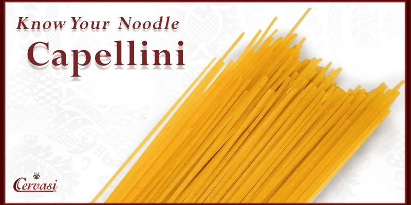 Know Your Cervasi Noodle: Capellini